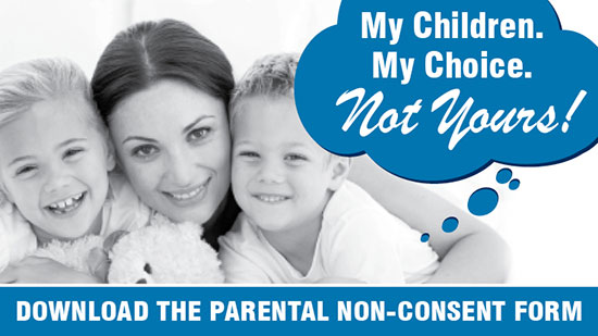 My Children, My Choice. Not Yours! Download the Parental Non-Consent Form