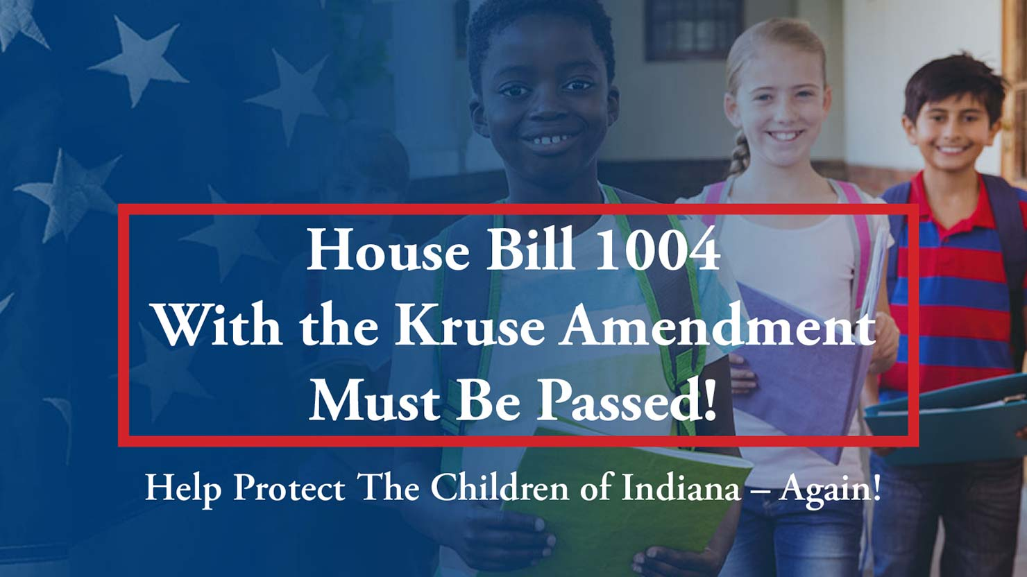 House Bill 1004 With the Kruse Amendment Must Be Passed! Help Protect The Children of Indiana – Again!