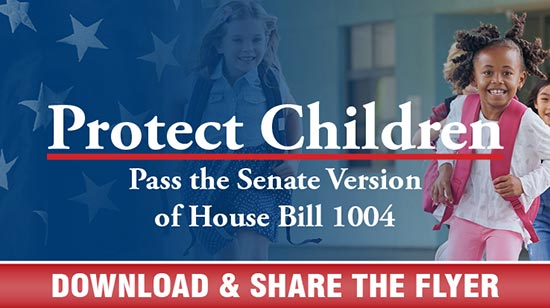 Protect Children – Pass the Senate Version of House Bill 1004 – Download and Share the Flyer